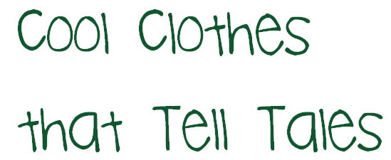 Cool Clothes that Tell Tales | Where Does It Come From? ethical clothes